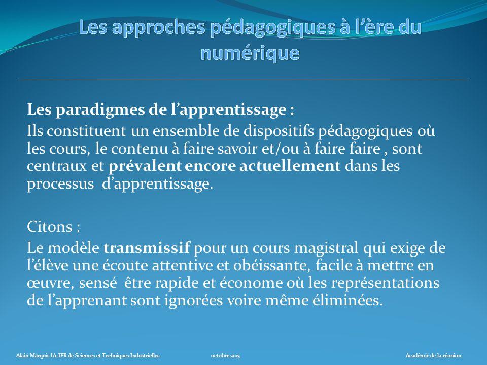 Alain Marquis IA-IPR de Sciences et Techniques Industriellesoctobre 2013Académie de la réunion Les paradigmes de lapprentissage : Ils constituent un e