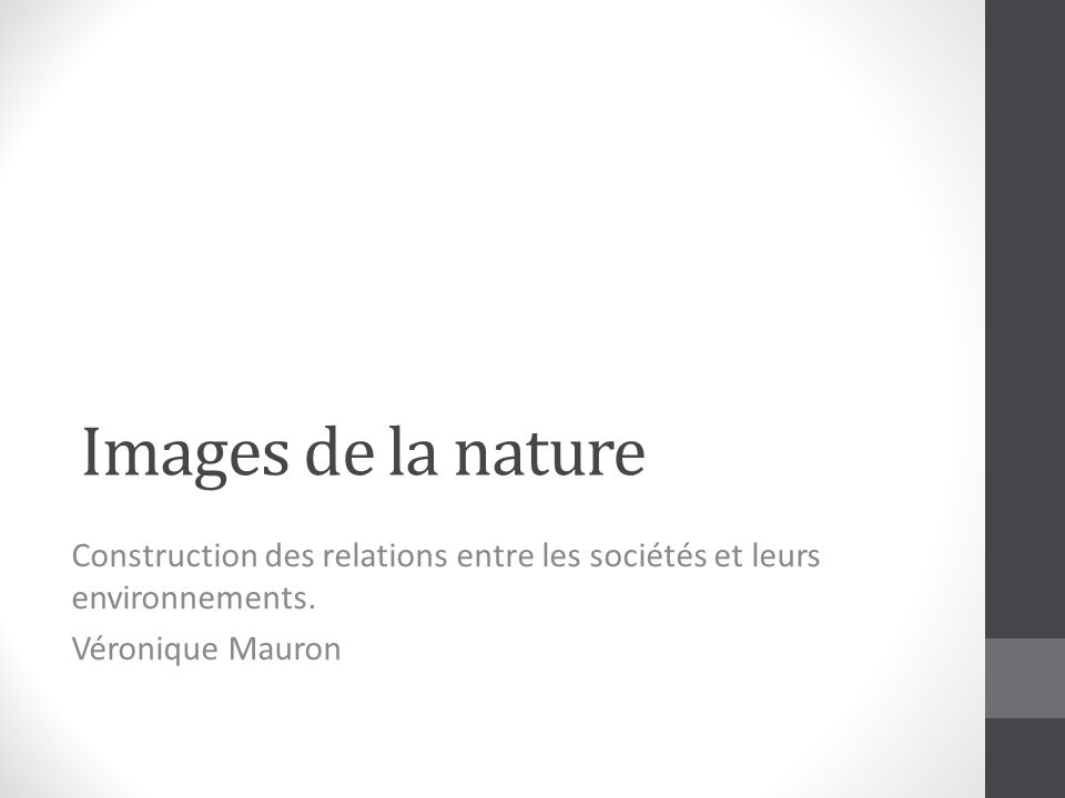 Images de la nature Construction des relations entre les sociétés et leurs environnements.