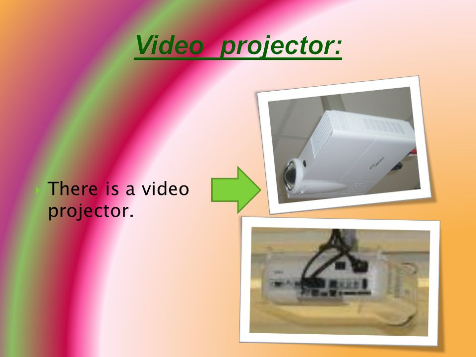 There is a video projector.