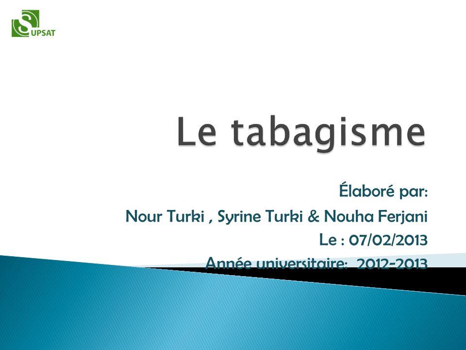 Élaboré par: Nour Turki, Syrine Turki & Nouha Ferjani Le : 07/02/2013 Année universitaire: 2012-2013