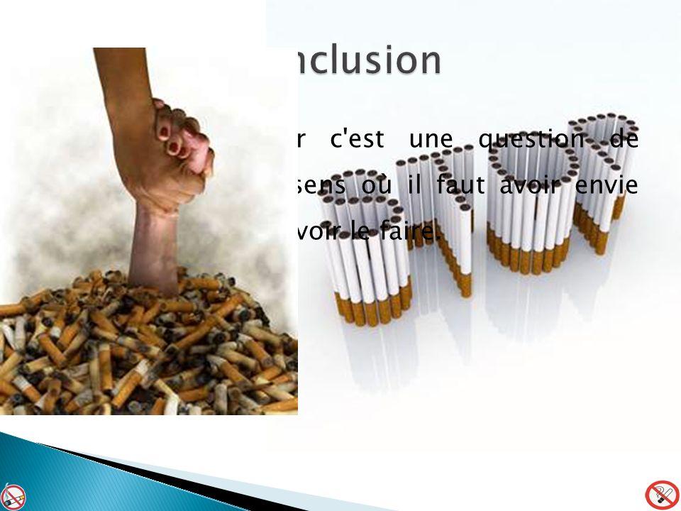 Arrêter de fumer c est une question de volonté, dans le sens où il faut avoir envie d arrêter pour pouvoir le faire.