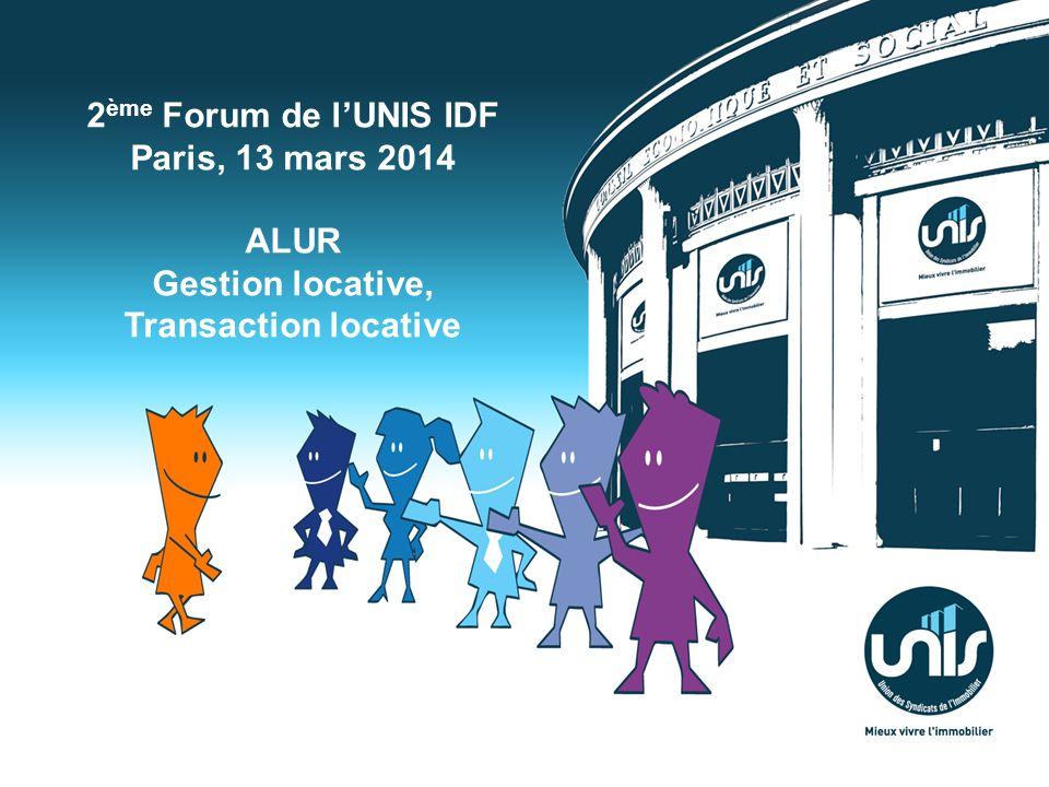 2 ème Forum de lUNIS IDF Paris, 13 mars 2014 ALUR Gestion locative, Transaction locative