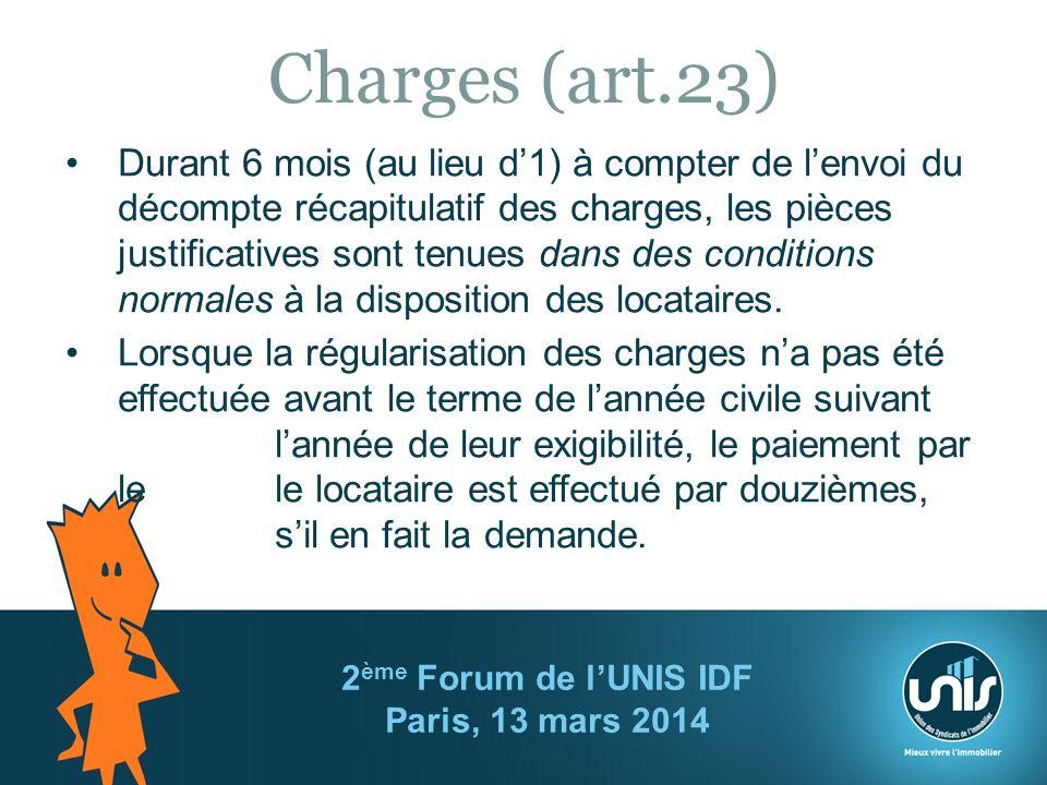 Charges (art.23) Durant 6 mois (au lieu d1) à compter de lenvoi du décompte récapitulatif des charges, les pièces justificatives sont tenues dans des conditions normales à la disposition des locataires.