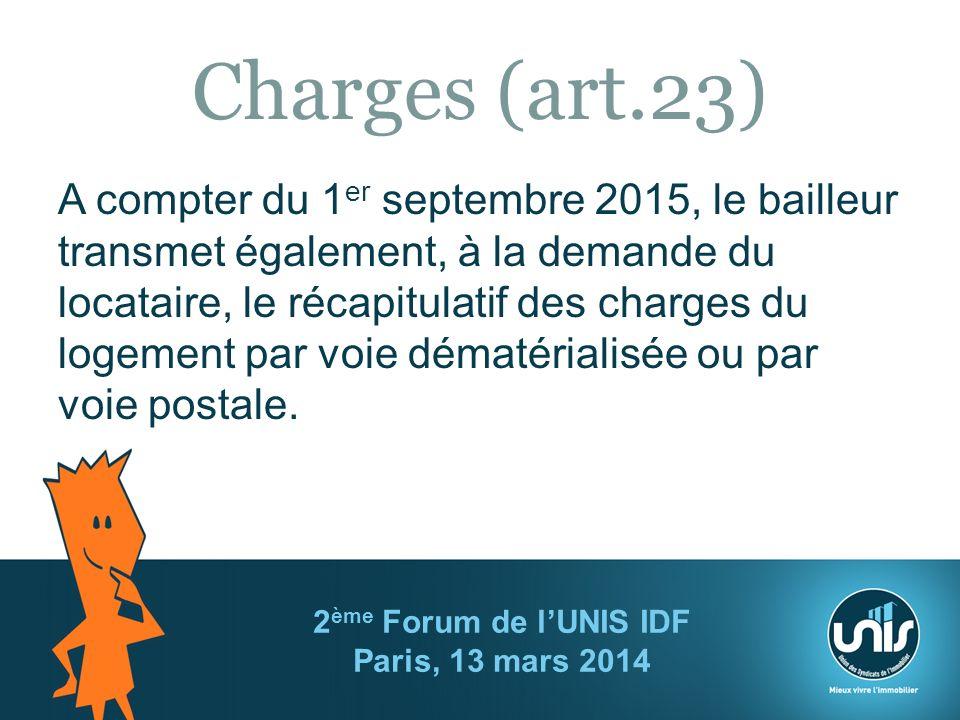 Charges (art.23) A compter du 1 er septembre 2015, le bailleur transmet également, à la demande du locataire, le récapitulatif des charges du logement par voie dématérialisée ou par voie postale.