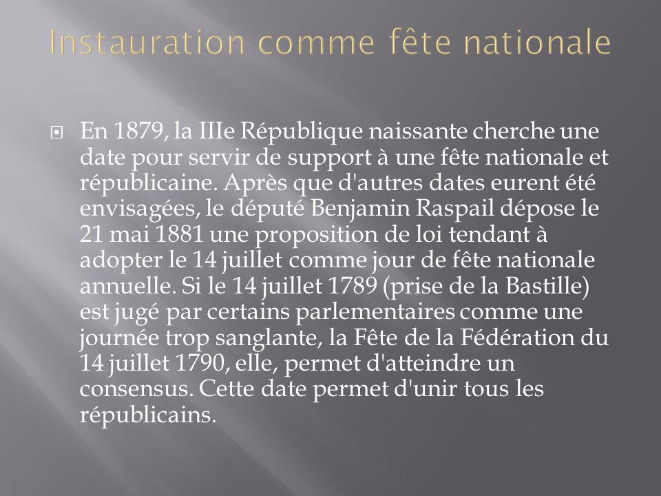 En 1879, la IIIe République naissante cherche une date pour servir de support à une fête nationale et républicaine. Après que d'autres dates eurent ét
