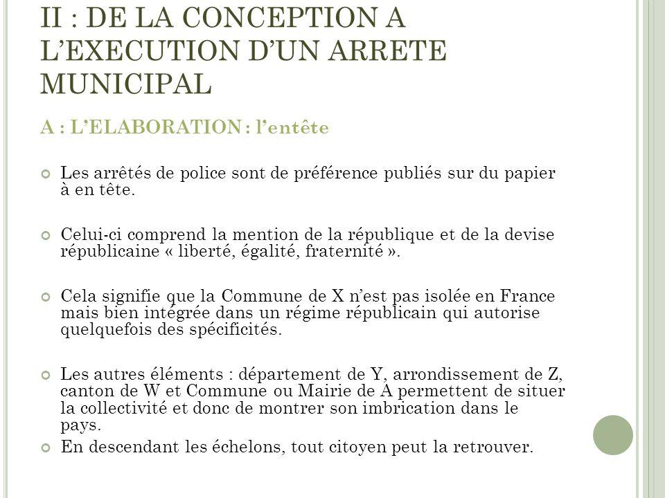 II : DE LA CONCEPTION A LEXECUTION DUN ARRETE MUNICIPAL A : LELABORATION : lentête Les arrêtés de police sont de préférence publiés sur du papier à en