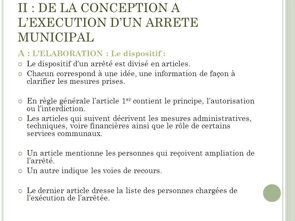 A : LELABORATION : Le dispositif : Le dispositif dun arrêté est divisé en articles. Chacun correspond à une idée, une information de façon à clarifier