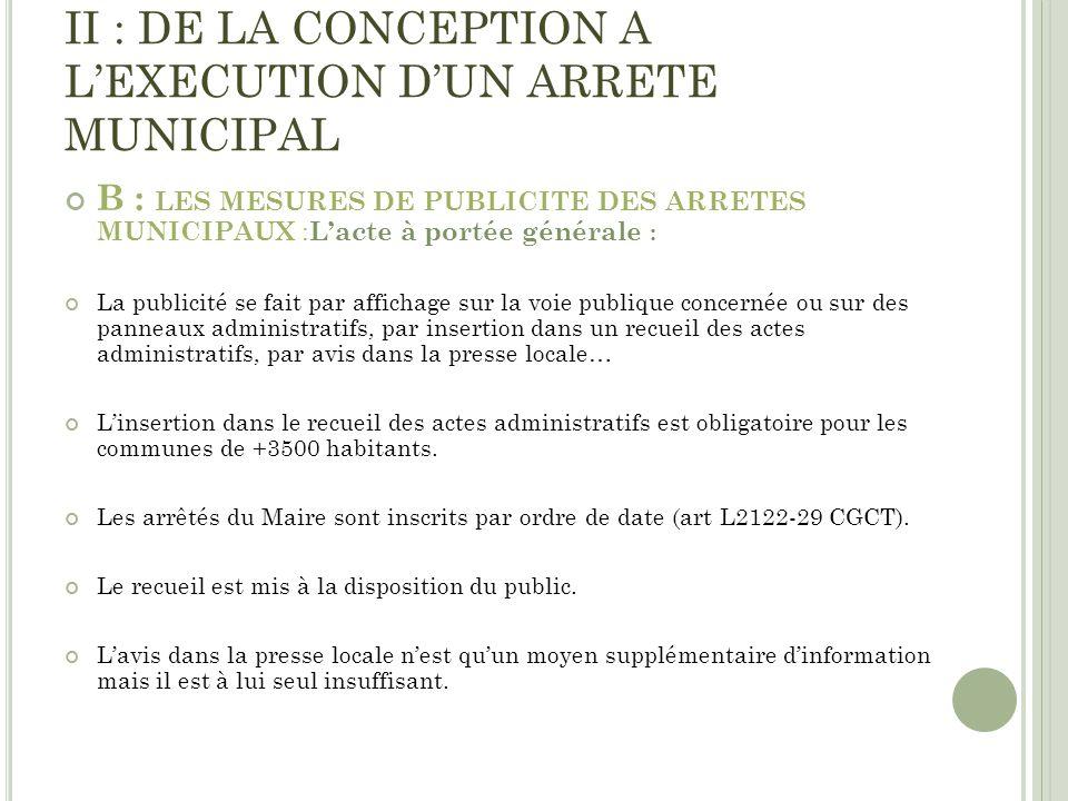 II : DE LA CONCEPTION A LEXECUTION DUN ARRETE MUNICIPAL B : LES MESURES DE PUBLICITE DES ARRETES MUNICIPAUX : Lacte à portée générale : La publicité s