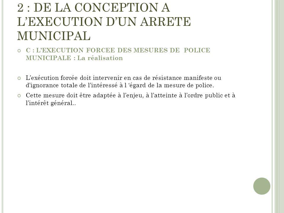 2 : DE LA CONCEPTION A LEXECUTION DUN ARRETE MUNICIPAL C : LEXECUTION FORCEE DES MESURES DE POLICE MUNICIPALE : La réalisation Lexécution forcée doit