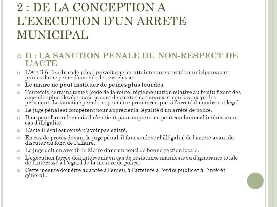 2 : DE LA CONCEPTION A LEXECUTION DUN ARRETE MUNICIPAL D : LA SANCTION PENALE DU NON-RESPECT DE LACTE LArt R 610-5 du code pénal prévoit que les attei