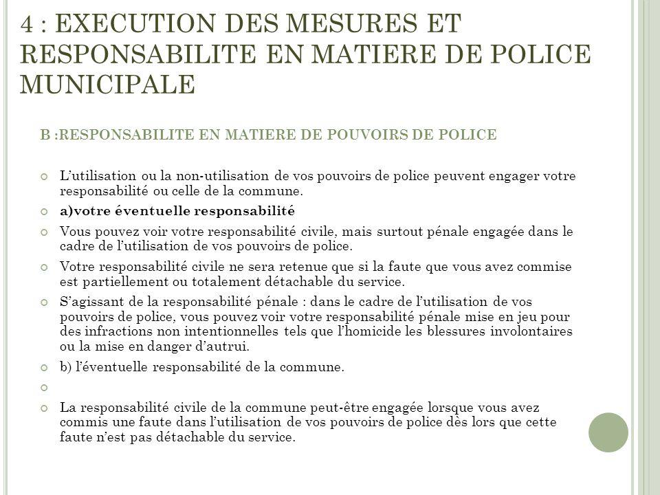 4 : EXECUTION DES MESURES ET RESPONSABILITE EN MATIERE DE POLICE MUNICIPALE B :RESPONSABILITE EN MATIERE DE POUVOIRS DE POLICE Lutilisation ou la non-