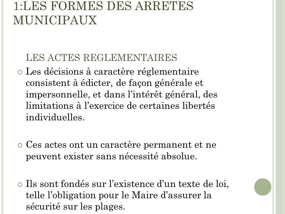 1:LES FORMES DES ARRETES MUNICIPAUX LES ACTES REGLEMENTAIRES Les décisions à caractère réglementaire consistent à édicter, de façon générale et impers