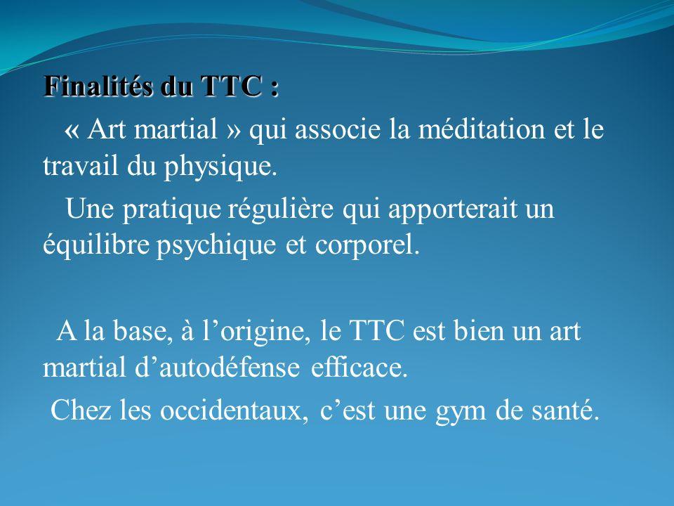 Finalités du TTC : « Art martial » qui associe la méditation et le travail du physique.