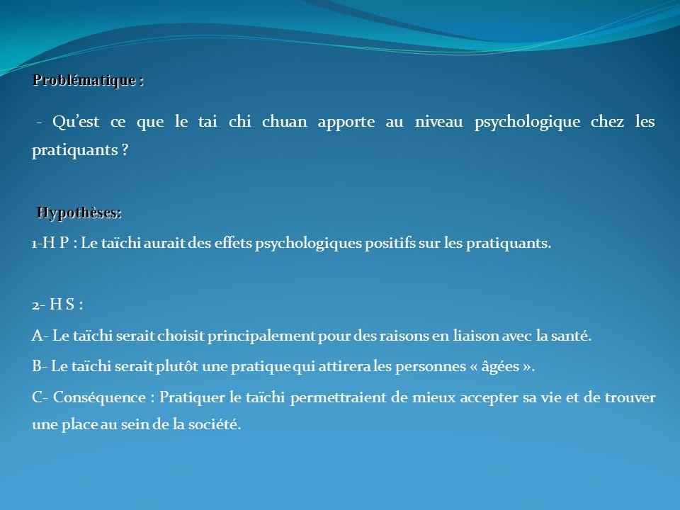 Problématique : - Quest ce que le tai chi chuan apporte au niveau psychologique chez les pratiquants .