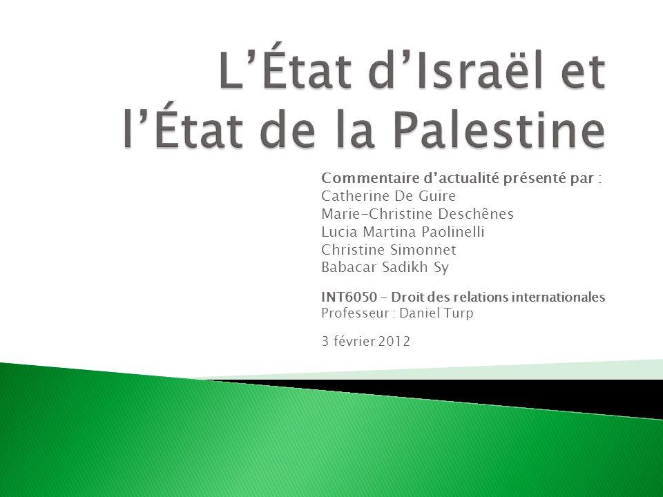 Nations Unies, Conseil de sécurité, Débats sur la paix et la création dun État palestinien (2011) ONU, «La question de Palestine», Site Internet de lONU http://www.un.org/french/Depts/palestine/ http://www.un.org/french/Depts/palestine/ Proclamation dindépendance dIsraël (1948) Proclamation dindépendance de la Palestine (1988) Règlement intérieur de la Conférence générale de lUNESCO, Édition 2010, http://www.unesco.org/new/fileadmin/MULTIMEDIA/HQ/GBS/36GC/pdfs/Reglem entInterieur_36gc.pdf http://www.unesco.org/new/fileadmin/MULTIMEDIA/HQ/GBS/36GC/pdfs/Reglem entInterieur_36gc.pdf Résolutions du Conseil de sécurité et de lAssemblée générale de lONU sur le conflit israélo-palestinien SUCIU, Anne et Limor Yehuda (2011).