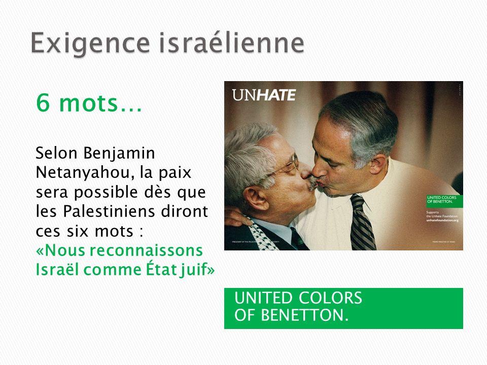 UNITED COLORS OF BENETTON. 6 mots… Selon Benjamin Netanyahou, la paix sera possible dès que les Palestiniens diront ces six mots : «Nous reconnaissons