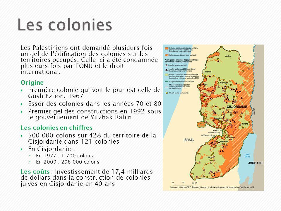 Les Palestiniens ont demandé plusieurs fois un gel de lédification des colonies sur les territoires occupés. Celle-ci a été condamnée plusieurs fois p