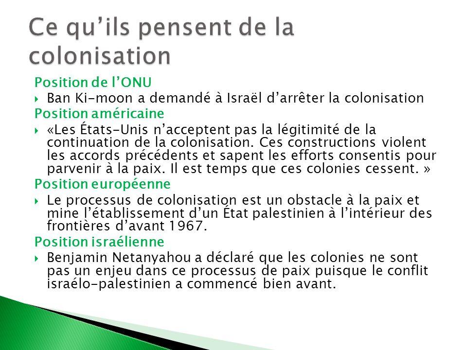 Position de lONU Ban Ki-moon a demandé à Israël darrêter la colonisation Position américaine «Les États-Unis nacceptent pas la légitimité de la contin
