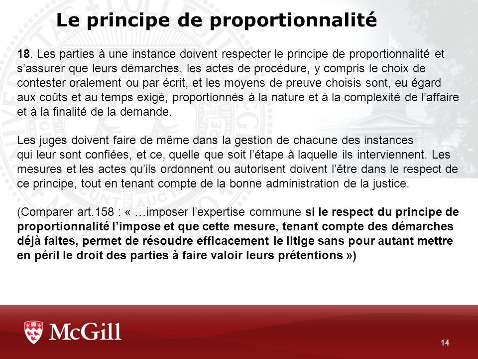 Le principe de proportionnalité 14 18. Les parties à une instance doivent respecter le principe de proportionnalité et sassurer que leurs démarches, l