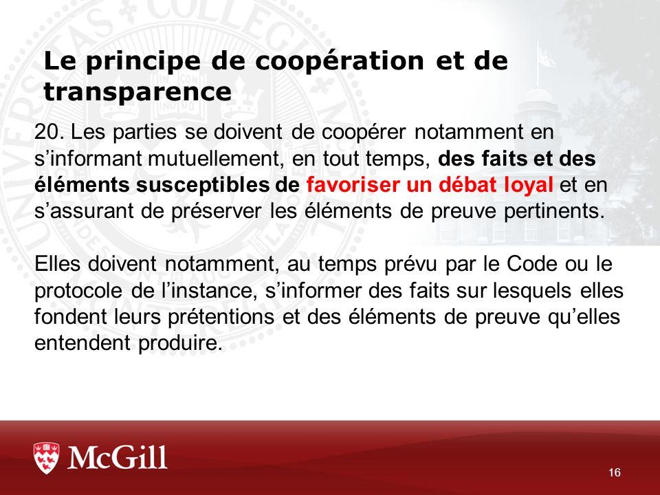 Le principe de coopération et de transparence 16 20. Les parties se doivent de coopérer notamment en sinformant mutuellement, en tout temps, des faits
