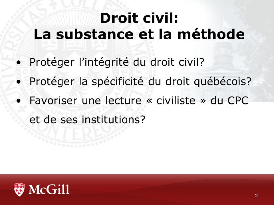 Droit civil: La substance et la méthode 2 Protéger lintégrité du droit civil? Protéger la spécificité du droit québécois? Favoriser une lecture « civi