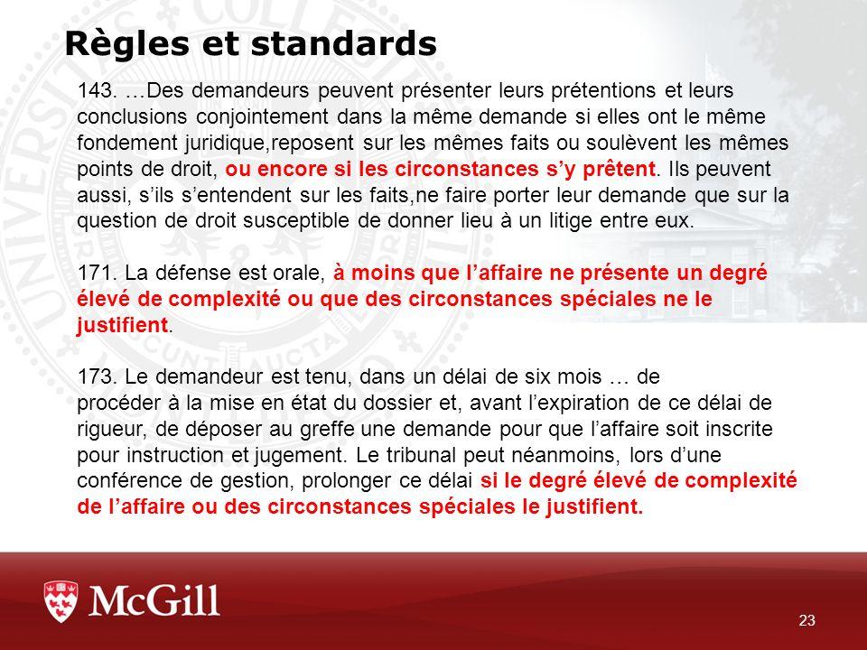 Règles et standards 23 143. …Des demandeurs peuvent présenter leurs prétentions et leurs conclusions conjointement dans la même demande si elles ont l