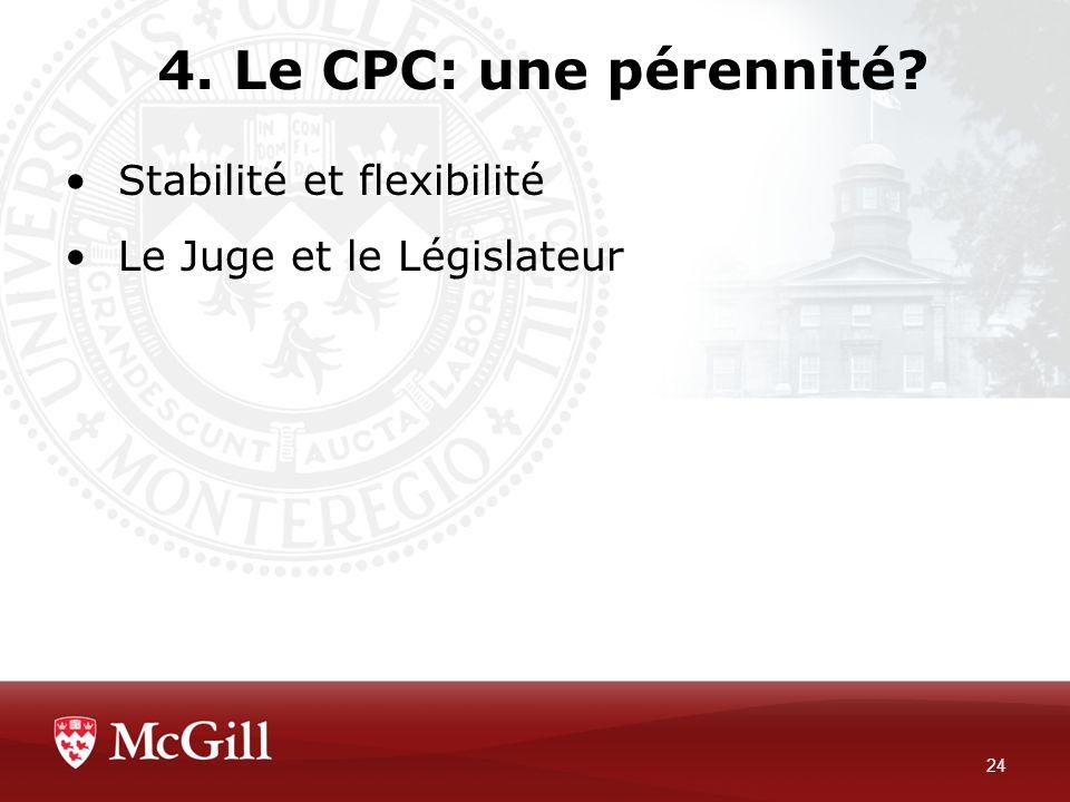 4. Le CPC: une pérennité? 24 Stabilité et flexibilité Le Juge et le Législateur