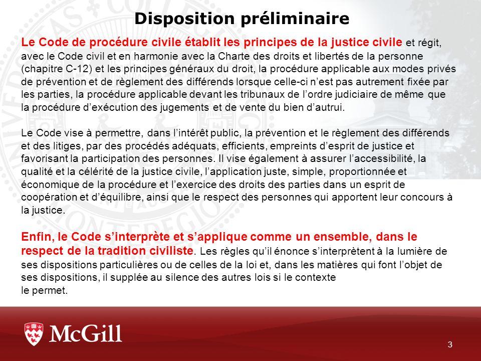 Disposition préliminaire 3 Le Code de procédure civile établit les principes de la justice civile et régit, avec le Code civil et en harmonie avec la