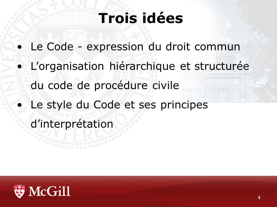 Trois idées 4 Le Code - expression du droit commun Lorganisation hiérarchique et structurée du code de procédure civile Le style du Code et ses princi