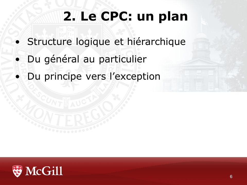 2. Le CPC: un plan 6 Structure logique et hiérarchique Du général au particulier Du principe vers lexception
