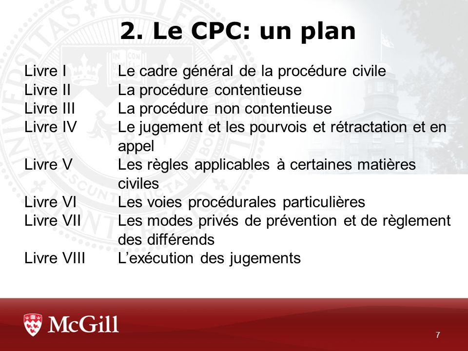 2. Le CPC: un plan 7 Livre ILe cadre général de la procédure civile Livre II La procédure contentieuse Livre IIILa procédure non contentieuse Livre IV
