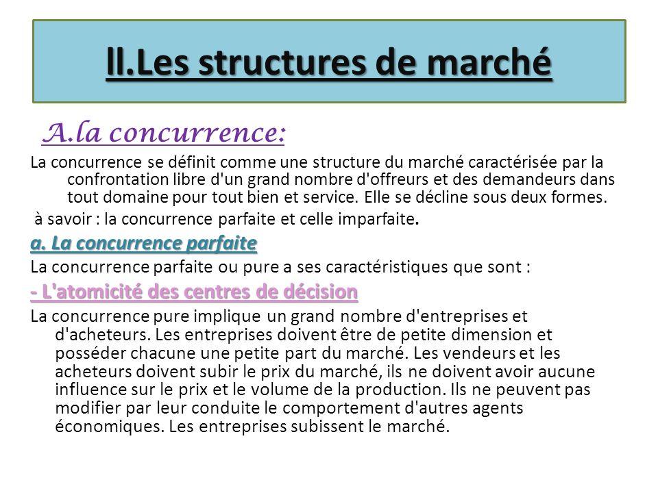 ll.Les structures de marché A.la concurrence: La concurrence se définit comme une structure du marché caractérisée par la confrontation libre d'un gra