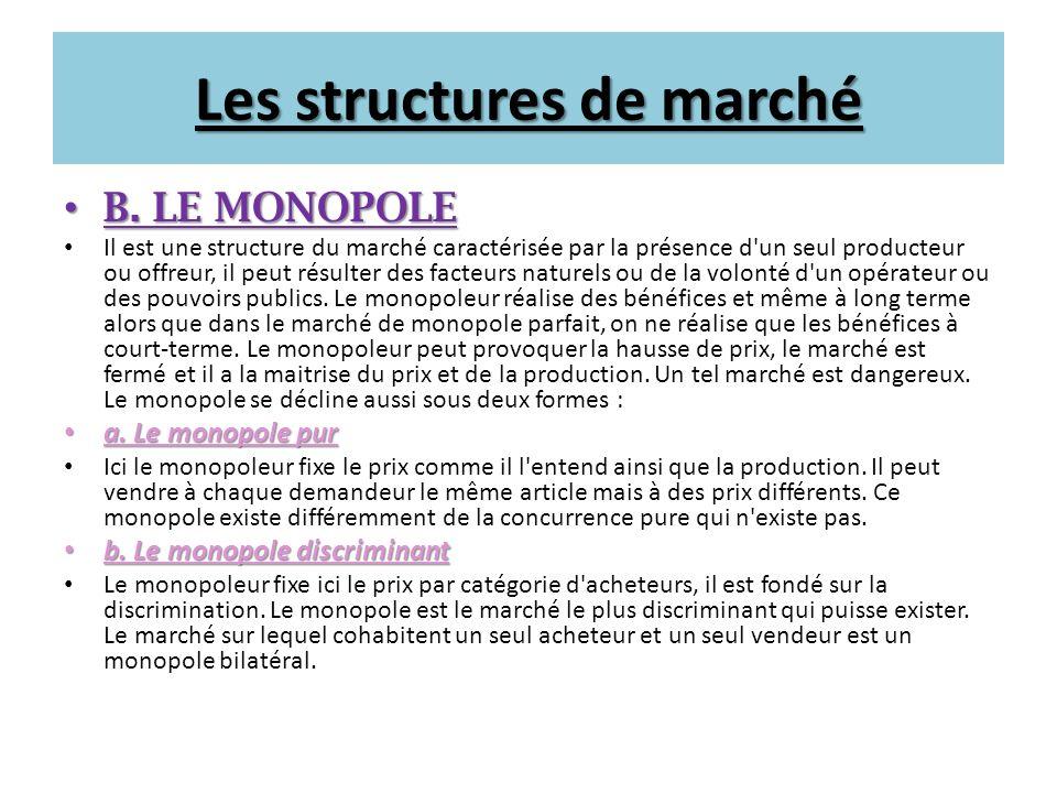 Les structures de marché B. LE MONOPOLE B. LE MONOPOLE Il est une structure du marché caractérisée par la présence d'un seul producteur ou offreur, il