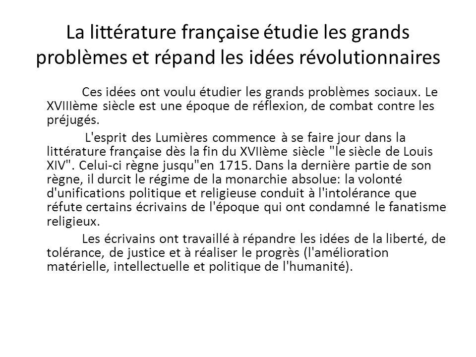 La littérature française étudie les grands problèmes et répand les idées révolutionnaires Ces idées ont voulu étudier les grands problèmes sociaux. Le