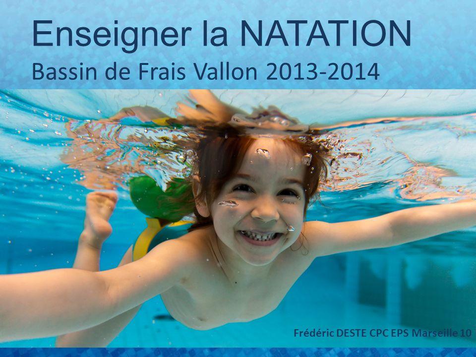 Enseigner la NATATION Bassin de Frais Vallon 2013-2014 Frédéric DESTE CPC EPS Marseille 10