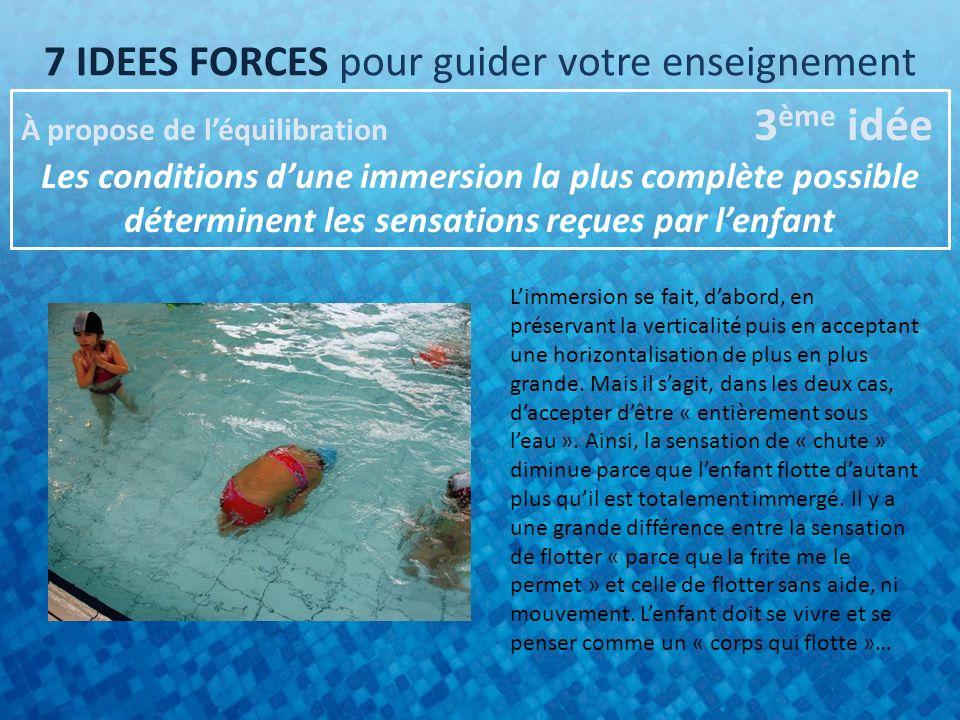 7 IDEES FORCES pour guider votre enseignement À propose de léquilibration 3 ème idée Les conditions dune immersion la plus complète possible détermine