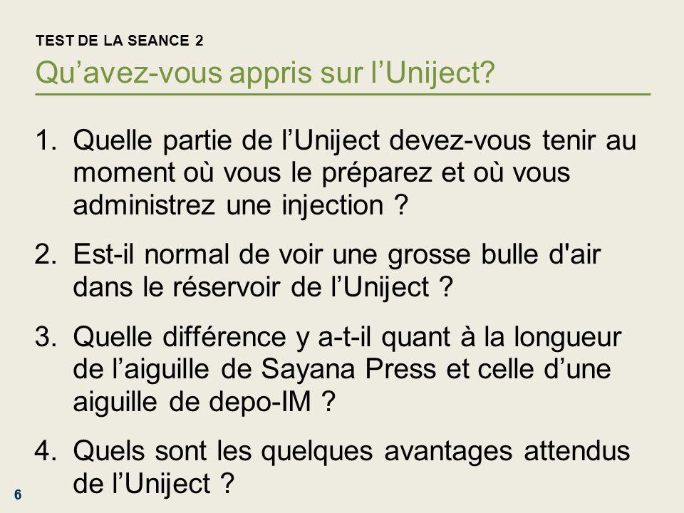666 TEST DE LA SEANCE 2 Quavez-vous appris sur lUniject? 1.Quelle partie de lUniject devez-vous tenir au moment où vous le préparez et où vous adminis