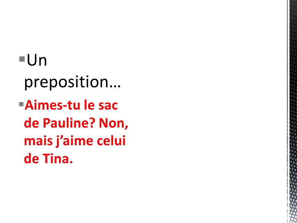 Un preposition… Aimes-tu le sac de Pauline? Non, mais jaime celui de Tina.