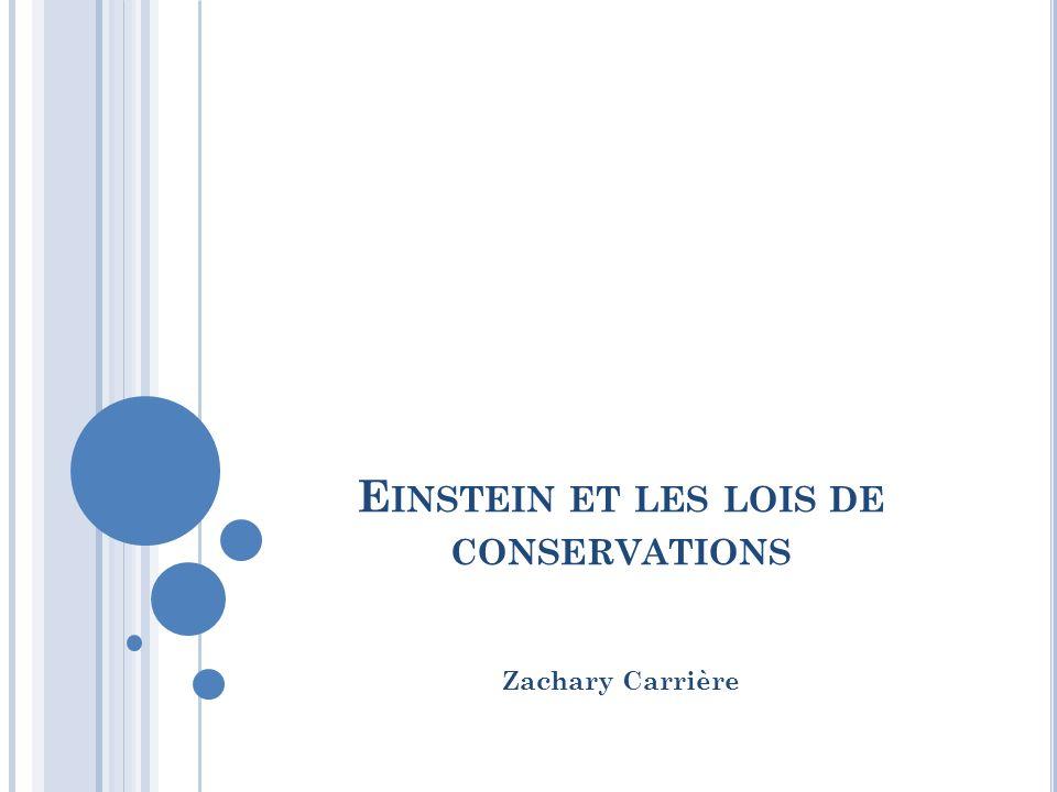 E INSTEIN ET LES LOIS DE CONSERVATIONS Zachary Carrière