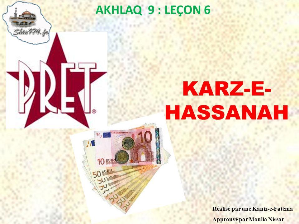 AKHLAQ 9 : LEÇON 6 Réalisé par une Kaniz-e-Fatéma Approuvé par Moulla Nissar KARZ-E- HASSANAH