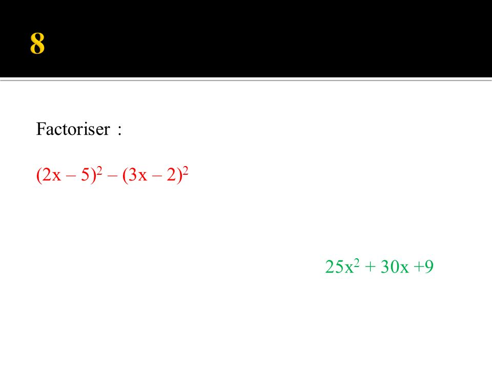 (-x + 3) – (x – 3 ) 2 (-2x + 1) – (2x – 1) 2 Factoriser lexpression: