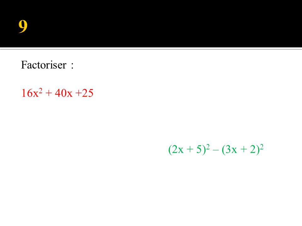 Factoriser : (2x – 5) 2 – (3x – 2) 2 25x 2 + 30x +9
