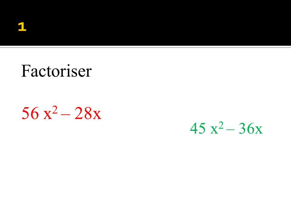 45 x 2 – 36x Factoriser 56 x 2 – 28x