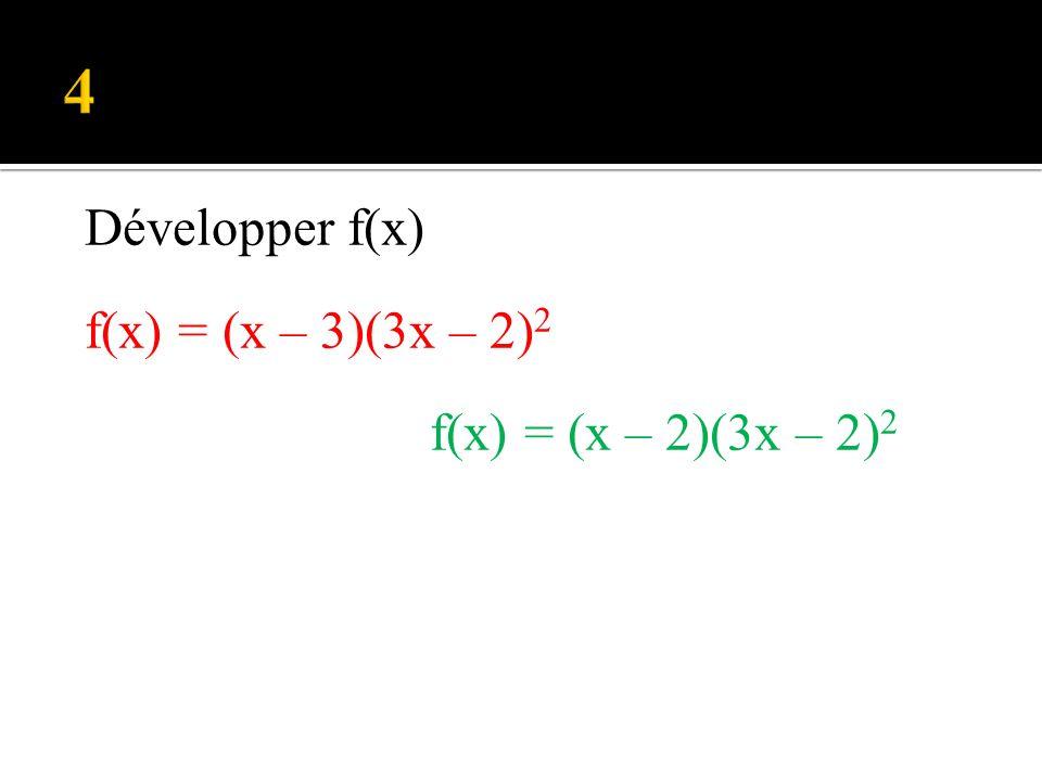 Développer f(x) f(x) = (x – 3)(3x – 2) 2 f(x) = (x – 2)(3x – 2) 2