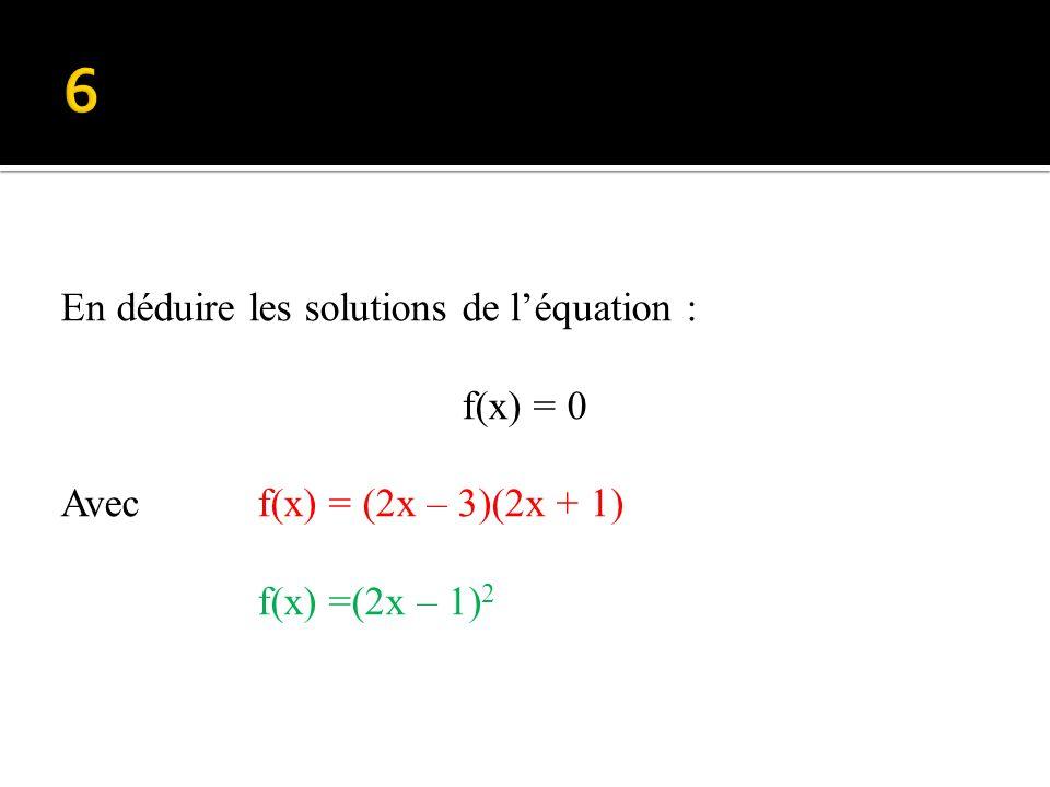 Factoriser f(x) f(x) = (2x – 3)(2x – 1) + 4x – 6 f(x) = (2x – 3)(2x – 1) + 4x – 2