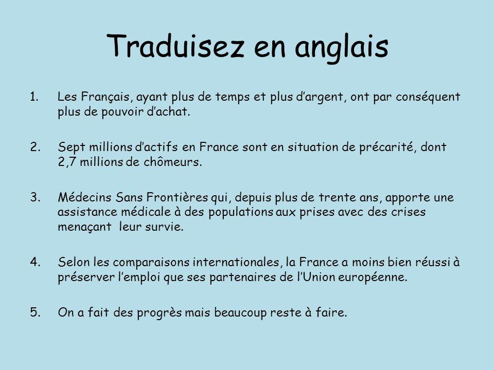 Traduisez en anglais 1.Les Français, ayant plus de temps et plus dargent, ont par conséquent plus de pouvoir dachat.