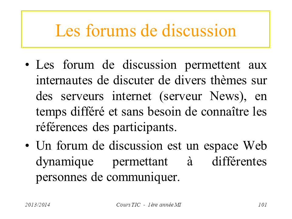 Les forums de discussion Les forum de discussion permettent aux internautes de discuter de divers thèmes sur des serveurs internet (serveur News), en