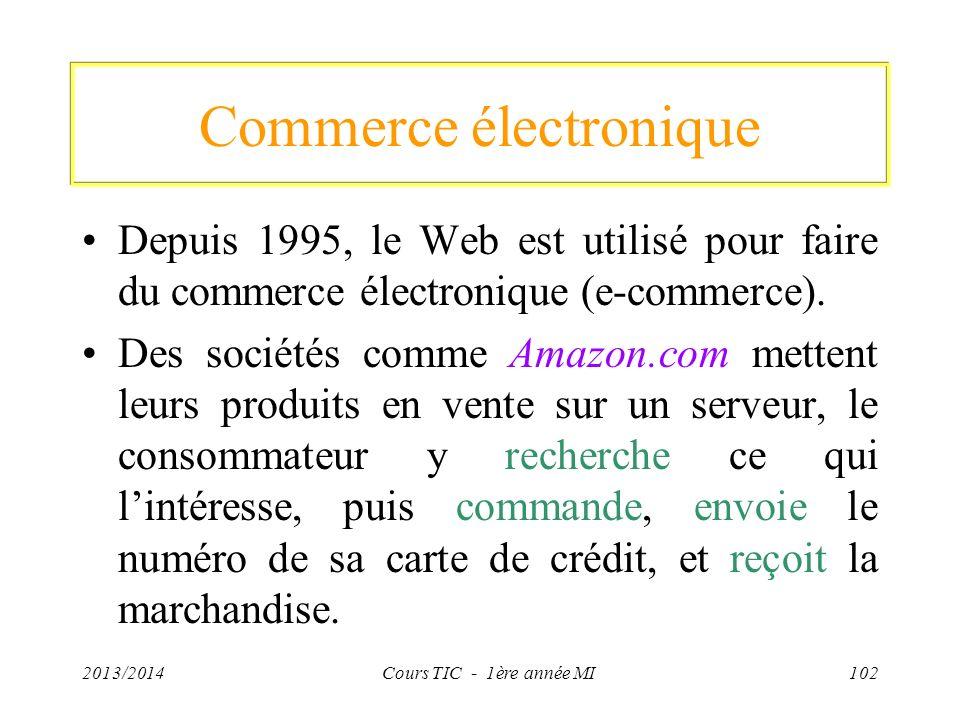 Commerce électronique Depuis 1995, le Web est utilisé pour faire du commerce électronique (e-commerce). Des sociétés comme Amazon.com mettent leurs pr