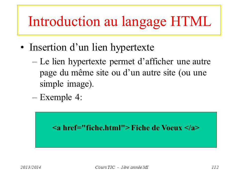 Introduction au langage HTML Insertion dun lien hypertexte –Le lien hypertexte permet dafficher une autre page du même site ou dun autre site (ou une