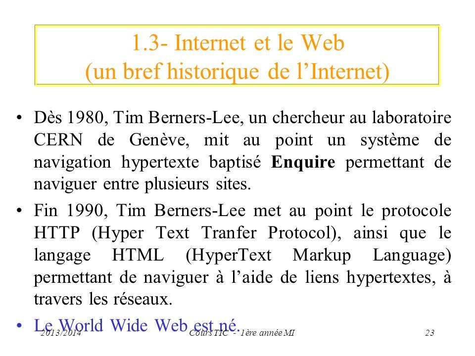 1.3- Internet et le Web (un bref historique de lInternet) Dès 1980, Tim Berners-Lee, un chercheur au laboratoire CERN de Genève, mit au point un systè